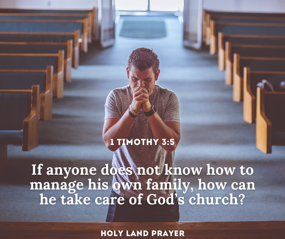 If anyone does not know how to manage his own family, how can he take care of God's church 1 Timothy 3:5